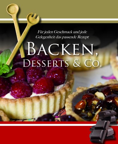 Home Cooking: Backen, Desserts & Co: Für jeden Geschmack und jede Gelegenheit das passende Rezept