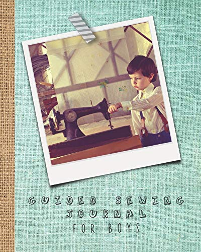 Guided sewing journal for boys: Large sewing log book for the young sewing lover, aspiring designer, creative or artist to record project work and ... machine and inquisitive boy cover art design
