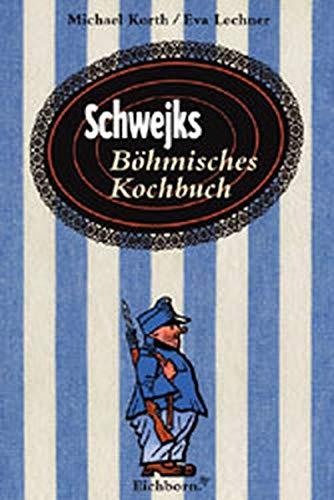Schwejks Böhmisches Kochbuch: Mit 150 erprobten Rezepten