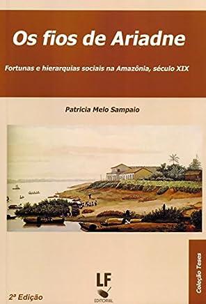 Os Fios de Ariadne. Fortunas e Hierarquias Sociais na Amazônia, Século XIX