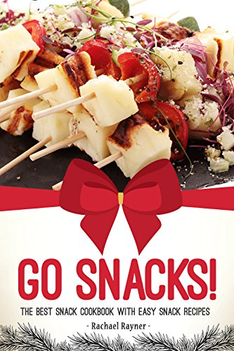 Go Snacks!: The Best Snack Cookbook with Easy Snack Recipes...