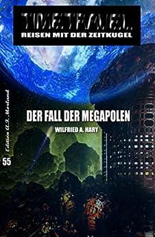 Der Fall der Megapolen: TIMETRAVEL - Reisen mit der Zeit-Kugel 55 (German Edition) by [Wilfried A. Hary]