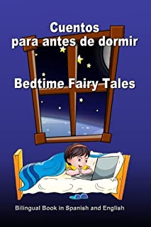 Cuentos para antes de dormir. Bedtime Fairy Tales. Bilingual Book in Spanish and English: Bilingue: inglés - español libro para niños. Dual Language Book for Kids (Spanish Edition)