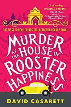 Murder at the House of Rooster Happiness (Ethical Chiang Mai Detective Agency Book 1) by [David Casarett]