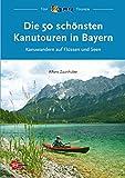 Die 50 schönsten Kanutouren in Bayern: Kanuwandern auf Flüssen und Seen (Top Kanu-Touren) (German Edition)