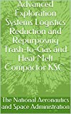 Advanced Exploration Systems Logistics Reduction and Repurposing Trash-to-Gas and Heat Melt Compactor KSC. (English Edition)