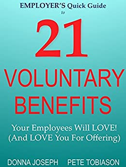 EMPLOYER'S Quick Guide to 21 VOLUNTARY BENEFITS: Your Employees Will LOVE! (and LOVE You for Offering) by [Donna Joseph, Pete Tobiason]