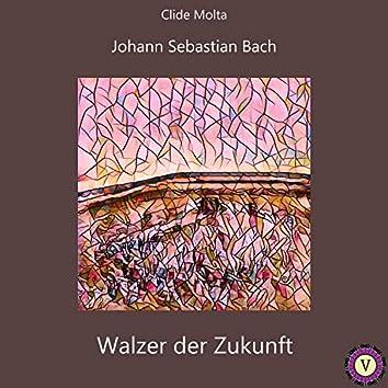 Bach: Walzer der Zukunft