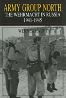 Army Group North: The Wehrmacht in Russia 1941-1945 (Schiffer Military History)