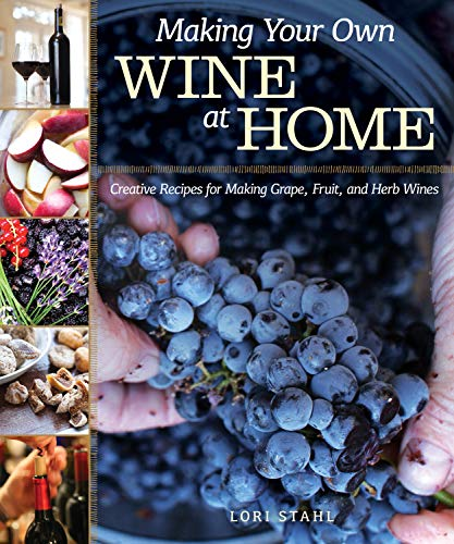 Making Your Own Wine at Home: Creative Recipes for Making Grape, Fruit, and Herb Wines (English Edition)