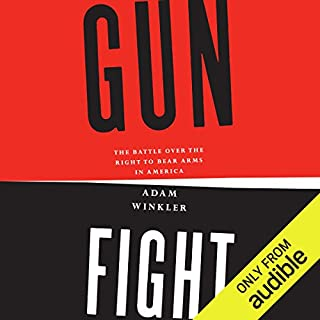 Gunfight     The Battle over the Right to Bear Arms in America              By:                                                                                                                                 Adam Winkler                               Narrated by:                                                                                                                                 John McLain                      Length: 12 hrs and 53 mins     126 ratings     Overall 4.4
