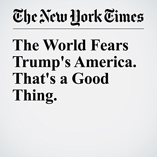 The World Fears Trump's America. That's a Good Thing. audiobook cover art