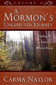 [Carma Naylor]のA Mormon's Unexpected Journey: Finding The Grace I Never Knew (Mormonism to Grace Book 2) (English Edition)
