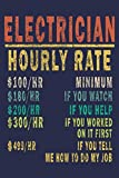 Electrician Hourly Rate 100/HR Minimum,180/HR if You Watch,200/HR if You Help,300/HR if You Worked on It First,499/HR if You Tell Me How to Do My Job: Funny Vintage Electrician Gifts Journal