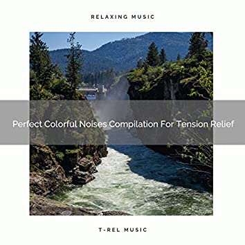 Perfect Colorful Noises Compilation For Tension Relief