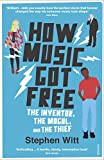How Music Got Free: The Inventor, the Music Man, and the Thief: What Happens When an Entire Generation Commits the Same Crime? - Stephen Witt