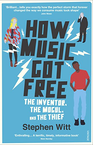 How Music Got Free: The Inventor, the Music Man, and the Thief: What Happens When an Entire Generation Commits the Same Crime?