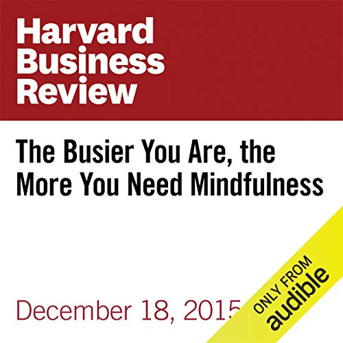 The Busier You Are, the More You Need Mindfulness copertina