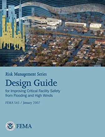 Design Guide for Improving Critical Facility Safety from Flooding and High Winds: Fema 543 / January 2007