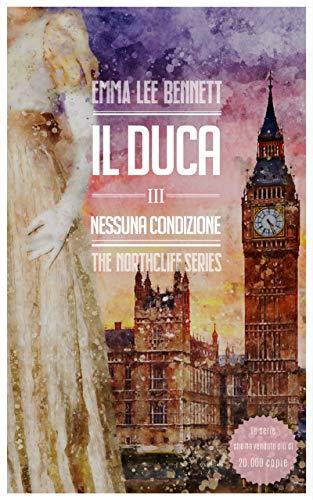 Il Duca III: Nessuna Condizione (The Northcliff Series Vol. 3)