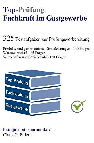 Top-Prüfung Fachkraft im Gastgewerbe - 325 Übungsaufgaben für die Abschlussprüfung: Aufgaben inkl. Lösungen für eine effektive Vorbereitung auf die Prüfung