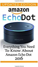 Amazon Echo Dot: Everything You Need to Know About Amazon Echo Dot 2016