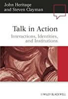 Talk in Action: Interactions, Identities, and Institutions by John Heritage Steven Clayman(2010-04-26)