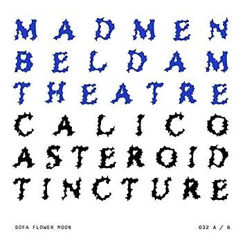 Madmen Beldam Theatre / Calico Asteroid Tincture (032)