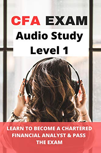 CFA Exam Audio Study Level 1: Learn To Become A Chartered Financial Analyst & Pass...