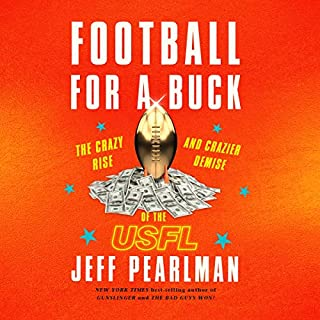 Football for a Buck     The Crazy Rise and Crazier Demise of the USFL              Written by:                                                                                                                                 Jeff Pearlman                               Narrated by:                                                                                                                                 Joel Richards                      Length: 14 hrs and 13 mins     9 ratings     Overall 4.6
