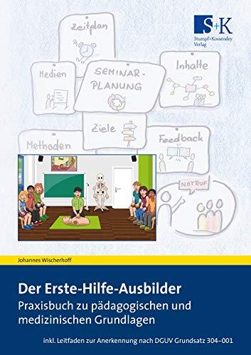 Der Erste-Hilfe-Ausbilder: Praxisbuch zu pädagogischen und medizinischen Grundlagen – inkl. Leitfaden zur Anerkennung nach DGUV Grundsatz 304-001