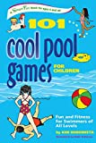 101 Cool Pool Games for Children: Fun and Fitness for Swimmers of All Levels (Smartfun Activity Books) - Kim Rodomista