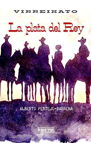La plata del Rey: Una historia en Nueva España a finales del siglo ...