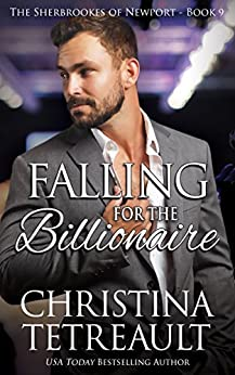 Falling For The Billionaire (The Sherbrookes of Newport Book 9) by [Christina Tetreault]