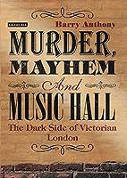 Murder, Mayhem and Music Hall: The Dark Side of Victorian London