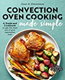 Convection Oven Cooking Made Simple: A Guide and Cookbook to Get the Most Out of Your Convection...