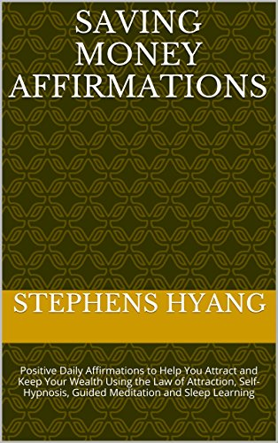 Saving Money Affirmations: Positive Daily Affirmations to Help You Attract and Keep Your Wealth Using the Law of Attraction, Self-Hypnosis, Guided Meditation and Sleep Learning (English Edition)
