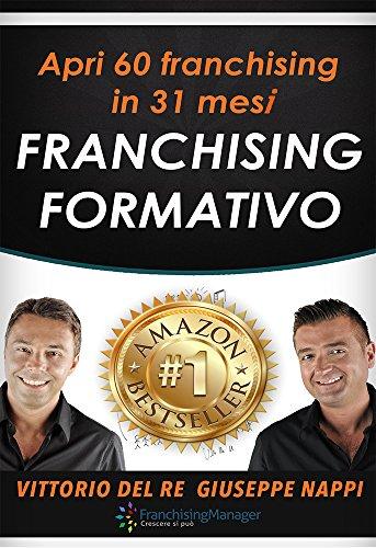 Franchising Formativo: Apri 60 franchising in 31 mesi. Il sistema di sviluppo automatico per acquisire affiliati di qualità