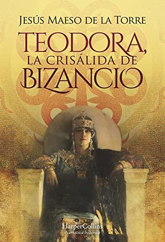 Teodora, la crisálida de bizancio de Jesús Maeso De La Torre