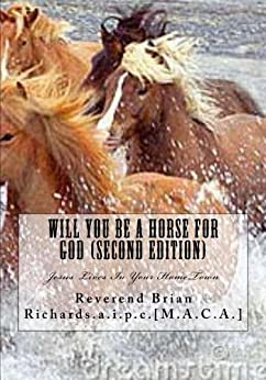 Will You Be A Horse For God (second Edition) by [Reverend Brian Richards.a.i.p.c.[M.A.C.A.]]