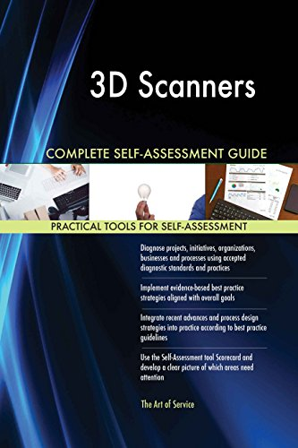3D Scanners All-Inclusive Self-Assessment - More than 620 Success Criteria, Instant Visual Insights, Comprehensive Spreadsheet Dashboard, Auto-Prioritized for Quick Results