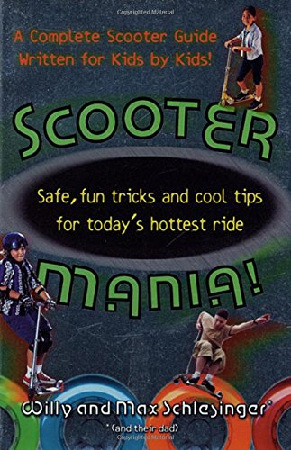 Scooter Mania: Fun Tricks and Cool Tips for Today's Hottest Ride