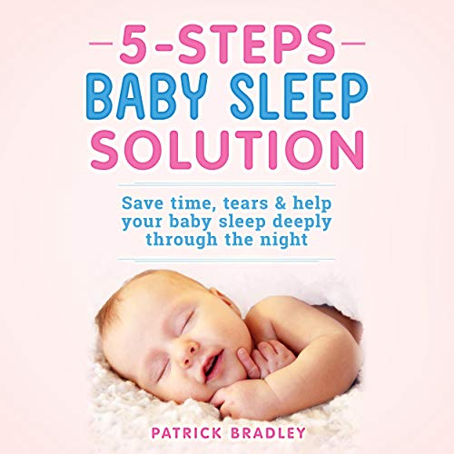 5 Steps Baby Sleep Solution: Save Time, Tears, & Help Your Baby to Sleep Deeply Through the Night audiobook cover art