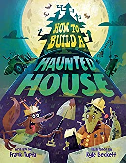 How to Build a Haunted House by [Frank Tupta, Kyle Beckett]