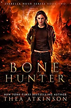 Bone Hunter (Isabella Hush Series Book 2) by [Thea Atkinson]