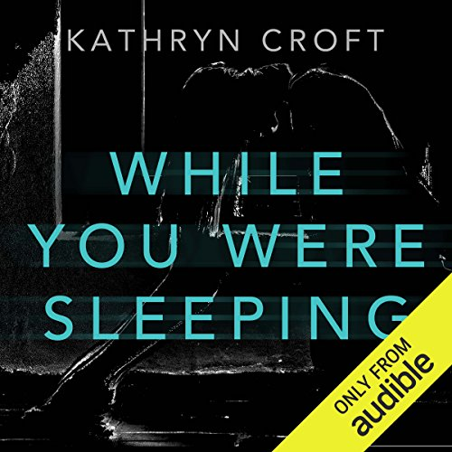 While You Were Sleeping                   By:                                                                                                                                 Kathryn Croft                               Narrated by:                                                                                                                                 Julie Maisey                      Length: 9 hrs     629 ratings     Overall 4.0