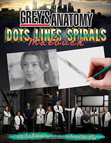 Grey's Anatomy Dots Lines Spirals Malbuch: Neue Version Von Stressabbau Und Entspannung Malbuch