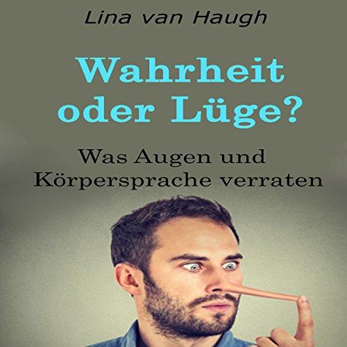 Wahrheit oder Lüge?     Was Augen und Körpersprache verraten              Autor:                                                                                                                                 Lina van Haugh                               Sprecher:                                                                                                                                 Alexandra Leise                      Spieldauer: 36 Min.     2 Bewertungen     Gesamt 4,0