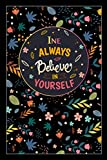 Ine Always Believe In Yourself: Lined Notebook/Journal Cute Gift for Ine, Elegant Inspirational Motivation Quotes Cover, 100 Pages of High Quality, 6'x9' Lightweight and Compact, Premium Matte Finish