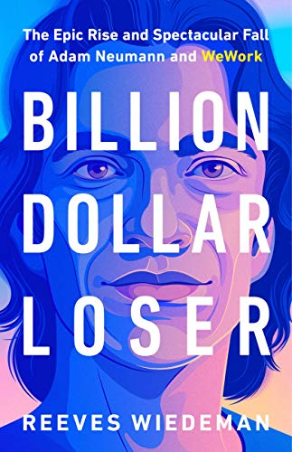 Billion Dollar Loser: The Epic Rise and Spectacular Fall of Adam Neumann and WeWork (English Edition)